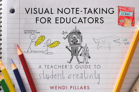 Visual Note-Taking for Educators (A Teacher's Guide to Student Creativity) by Wendi Pillars, 9780393708455