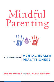 Mindful Parenting (A Guide for Mental Health Practitioners) by Susan Bögels, Kathleen Restifo, 9780393709926