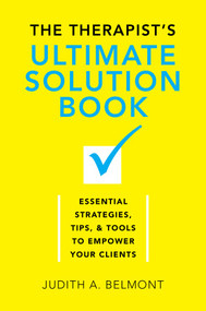 The Therapist's Ultimate Solution Book (Essential Strategies, Tips & Tools to Empower Your Clients) by Judith Belmont, 9780393709889
