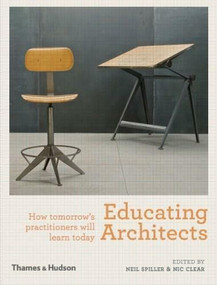 Educating Architects (How tomorrow's practitioners will learn today) by Neil Spiller, Nic Clear, 9780500343005