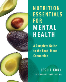 Nutrition Essentials for Mental Health (A Complete Guide to the Food-Mood Connection) by Leslie Korn, James Lake, 9780393709940