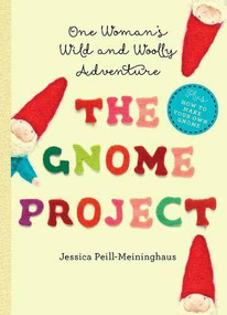 The Gnome Project (One Woman's Wild and Woolly Adventure) by Jessica Peill-Meininghaus, 9781581572865