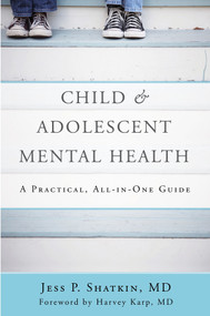 Child & Adolescent Mental Health (A Practical, All-in-One Guide) by Jess P. Shatkin, Harvey Karp, 9780393710601