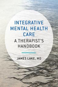 Integrative Mental Health Care (A Therapist's Handbook) by James Lake, 9780393710618
