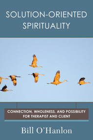 Solution-Oriented Spirituality (Connection, Wholeness, and Possibility for Therapist and Client) by Bill O'Hanlon, 9780393710625
