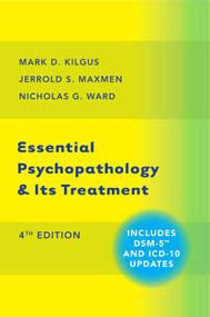 Essential Psychopathology & Its Treatment by Mark D. Kilgus, Jerrold S. Maxmen, Nicholas G. Ward, 9780393710649