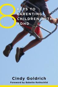 8 Keys to Parenting Children with ADHD by Cindy Goldrich, Babette Rothschild, 9780393710670