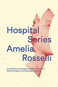 Hospital Series by Amelia Rosselli, Deborah Woodard, Roberta Antognini, Giuseppe Leporace, 9780811223973