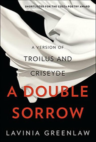 A Double Sorrow (A Version of Troilus and Criseyde) by Lavinia Greenlaw, 9780393247329