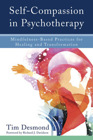 Self-Compassion in Psychotherapy (Mindfulness-Based Practices for Healing and Transformation) by Tim Desmond, Richard J. Davidson, 9780393711004
