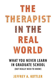 The Therapist in the Real World (What You Never Learn in Graduate School (But Really Need to Know)) by Jeffrey A. Kottler, 9780393710984