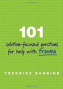 101 Solution-Focused Questions for Help with Trauma by Fredrike Bannink, 9780393711127