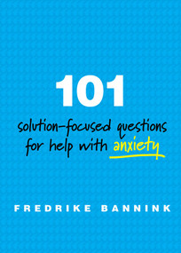 101 Solution-Focused Questions for Help with Anxiety by Fredrike Bannink, 9780393711080