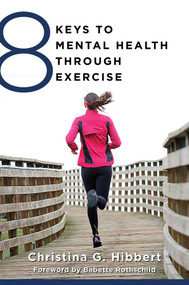 8 Keys to Mental Health Through Exercise by Christina Hibbert, Babette Rothschild, 9780393711226