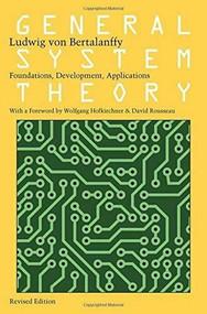 General System Theory (Foundations, Development, Applications) by Ludwig von Bertalanffy, Wolfgang Hofkirchner, David Rousseau, 9780807600153
