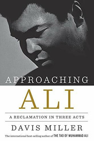 Approaching Ali (A Reclamation in Three Acts) by Davis Miller, 9781631491153