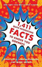 1,411 Quite Interesting Facts to Knock You Sideways by John Lloyd, John Mitchinson, James Harkin, 9780393249873
