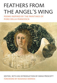 Feathers from the Angel's Wing (Poems Inspired by the Paintings of Piero della Francesca) by Dana Prescott, 9780892554683