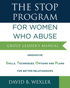 The STOP Program: For Women Who Abuse (Group Leader's Manual) by David B. Wexler, 9780393711486