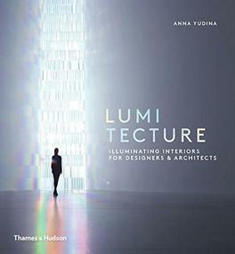 Lumitecture (Illuminating Interiors for Designers and Architects) by Anna Yudina, 9780500518342