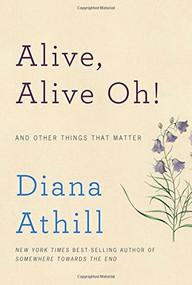 Alive, Alive Oh! (And Other Things That Matter) by Diana Athill, 9780393253719