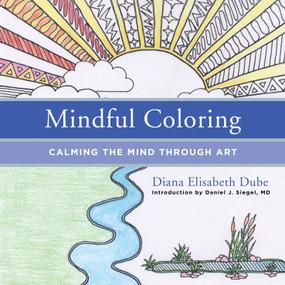 Mindful Coloring (Calming the Mind Through Art) by Diana Elisabeth Dube, Daniel J. Siegel, 9780393711783
