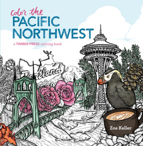 Color the Pacific Northwest (A Timber Press Coloring Book) by Zoe Keller, 9781604697377