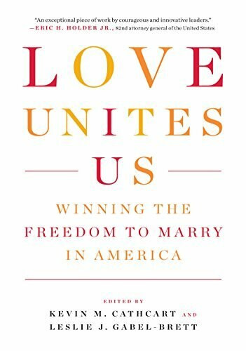 Love Unites Us (Winning the Freedom to Marry in America) by Kevin Cathcart, Leslie Gabel-Brett, 9781595585509