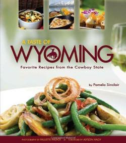 Taste of Wyoming by Pamela J. Sinclair,Alyson Hagy, 9781560374589