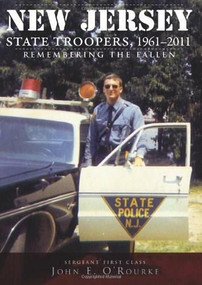 New Jersey State Troopers, 1961-2011: (Remembering the Fallen) by Sergeant First Class John E. O'Rourke, 9781609492182