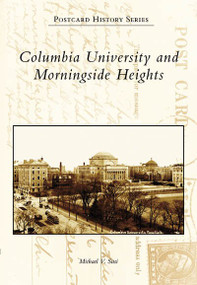Columbia University and Morningside Heights by Michael V. Susi, 9780738549767