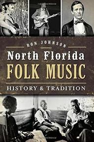 North Florida Folk Music: (History & Tradition) by Ronald Johnson, 9781626195806