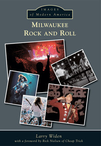 Milwaukee Rock and Roll by Larry Widen, Rick Nielsen of Cheap Trick, 9781467112505