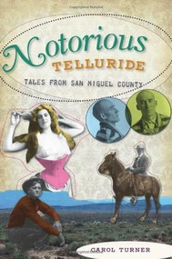 Notorious Telluride: (Wicked Tales from San Miguel County) by Carol Turner, 9781609490867