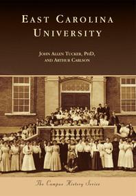 East Carolina University by John Allen Tucker, PhD, Arthur Carlson, 9781467120401
