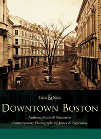 Downtown Boston by Anthony Mitchell Sammarco, photographs by James Z. Kyprianos, 9780738511245