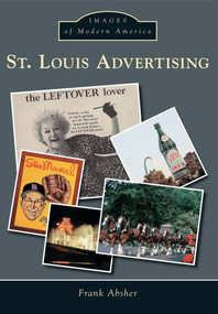 St. Louis Advertising by Frank Absher, 9781467112864
