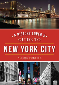 A History Lover's Guide to New York City by Alison Fortier, 9781467119030