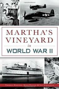 Martha's Vineyard in World War II by Thomas Dresser, Herb Foster, Jay Schofield, Linsey Lee, 9781626193727