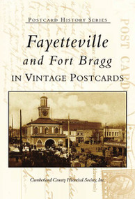 Fayetteville and Fort Bragg in Vintage Postcards by Cumberland County Historical Society, Inc., 9780738513621