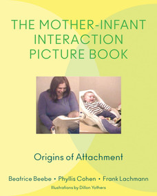 The Mother-Infant Interaction Picture Book (Origins of Attachment) by Beatrice Beebe, Phyllis Cohen, Frank Lachmann, Dillon Yothers, 9780393707922