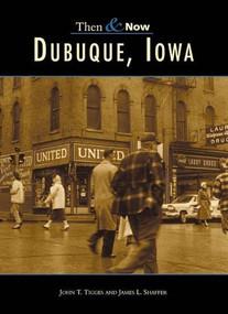 Dubuque, Iowa by John T. Tigges, James L. Shaffer, 9780738507446