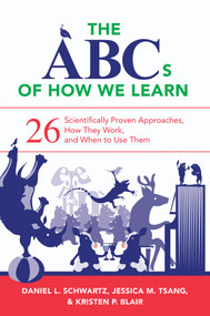 The ABCs of How We Learn (26 Scientifically Proven Approaches, How They Work, and When to Use Them) by Daniel L. Schwartz, Jessica M. Tsang, Kristen P. Blair, 9780393709261