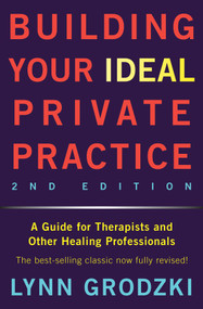 Building Your Ideal Private Practice (A Guide for Therapists and Other Healing Professionals) by Lynn Grodzki, 9780393709483