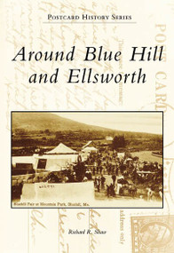 Around Blue Hill and Ellsworth by Richard R. Shaw, 9780738557182