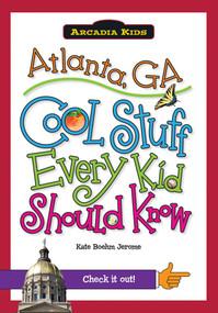 Atlanta, GA: (Cool Stuff Every Kid Should Know) by Kate Boehm Jerome, 9781439600627