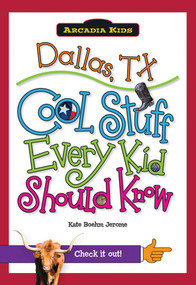 Dallas, TX: (Cool Stuff Every Kid Should Know) by Kate Boehm Jerome, 9781439600672