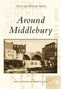 Around Middlebury by Robert E. Zaremba, Danielle R. Jeanloz, 9780738504490