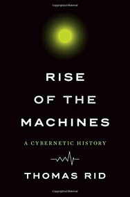 Rise of the Machines (A Cybernetic History) by Thomas Rid, 9780393286007