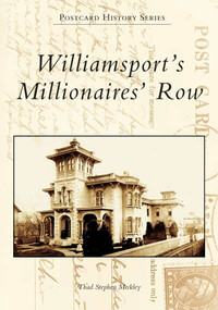 Williamsport's Millionaires' Row by Thad Stephen Meckley, 9780738537979